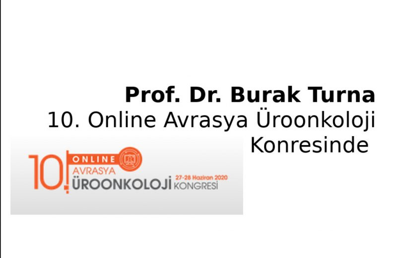 Prof. Dr. Burak Turna 10. Onlıne Avrasya Üroonkoloji Kongresinde