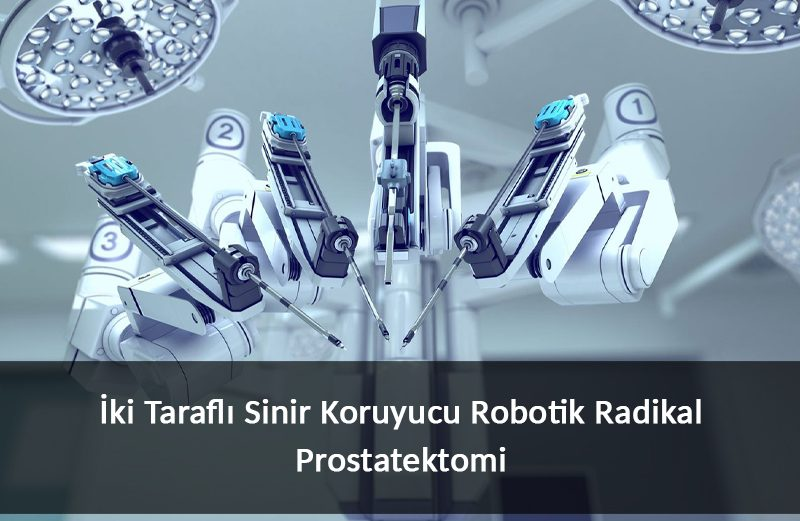 iki Taraflı Sinir Koruyucu Robotik Radikal Prostatektomi Operasyonu